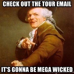 Joseph Ducreux - Check out the tour email It's gonna be mega wicked