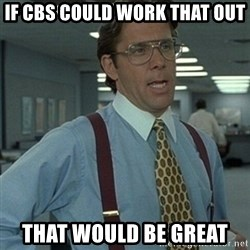Office Space Boss - If cbs could work that out that would be great