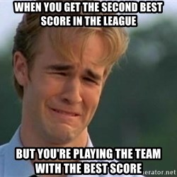 James Van Der Beek - When you get the second best score in the league but you're playing the team with the best score