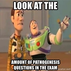 X, X Everywhere  - LOOK AT THE amount of pathogenesis questions in the exam