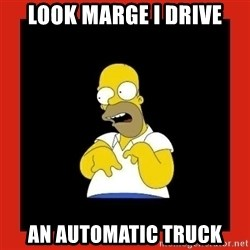 Homer retard - Look marge i drive An automatic truck