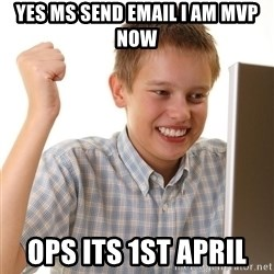 First Day on the internet kid - Yes MS send Email I am MVP now ops its 1st april
