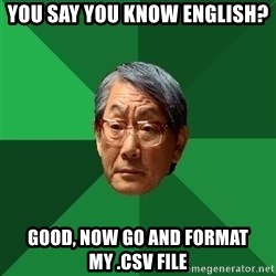 High Expectations Asian Father - You say you know english? Good, now go and format my .csv file