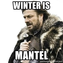 Brace Yourself Winter is Coming. - winter is mantel