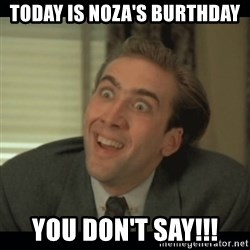 Nick Cage - Today is noza's burthday you don't say!!!
