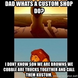 Lion King Shadowy Place - Dad whats a cUstom shop do? I dont know son we are browns we cobble are trucks together and call them Kustom.