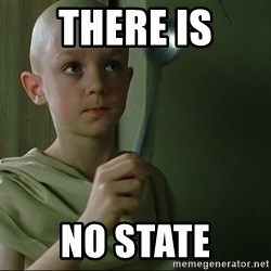 There is no spoon - There is No state