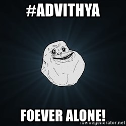 Forever Alone - #ADVITHYA FOEVER ALONE!