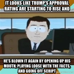And it's gone - It looks like Trump's approval rating are starting to rise and he's blown it again by opening up his mouth, playing loose with the facts, and going off script