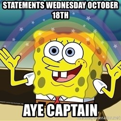 spongebob rainbow - statements wednesday october 18th Aye captain