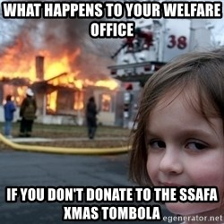 Disaster Girl - what happens to your welfare office if you don't donate to the SSAFA Xmas tombola