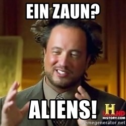 ancient alien guy - ein zaun? aliens!