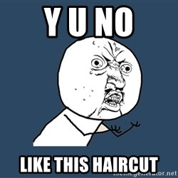 Y U No - y u no like this haircut