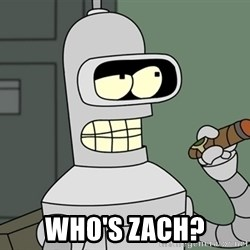 Typical Bender - WHO'S ZACH?