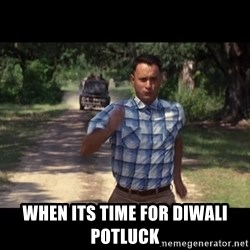 run forest - WHEN ITS TIME FOR DIWALI POTLUCK