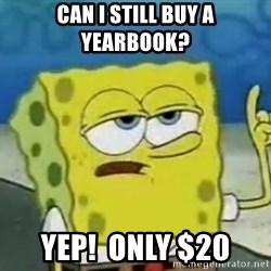 Tough Spongebob - Can I still buy a yearbook? Yep!  Only $20