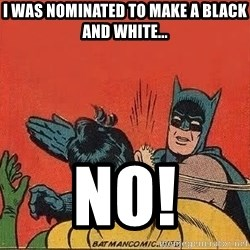 batman slap robin - I was nominated to make a black and white... NO!