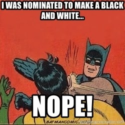batman slap robin - I was nominated to make a black and white... NOPE!