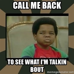 What you talkin' bout Willis  - call me back to see what I'm talkin bout