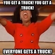 giving oprah - You get a truck! you get a truck! EVERYONE GETS A TRUCK!