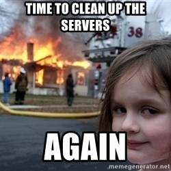 Disaster Girl - Time to clean up the servers AGAIN