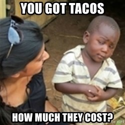 Skeptical african kid  - you got tacos how much they cost?