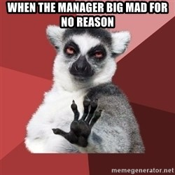 Chill Out Lemur - when the manager big mad for no reason
