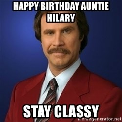 Anchorman Birthday - Happy Birthday Auntie Hilary Stay classy