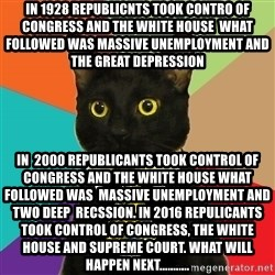 Business Cat - In 1928 Republicnts took contro of congress and the White house  What followed was massive unemployment and the great Depression In  2000 republicants took control of congress and the white house what followed was  massive unemployment and two deep  recssion. in 2016 repulicants took control of congress, the White house and Supreme Court. What will happen next...........