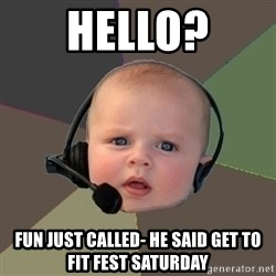 FPS N00b - HELLO? FUN JUST CALLED- HE SAID GET TO FIT FEST SATURDAY
