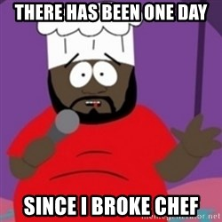 South Park Chef - there has been one day since i broke chef