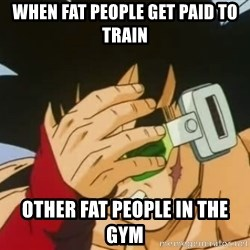 Facepalm Goku - When Fat people get paid to train Other fat people in the gym