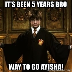 Harry Potter Come At Me Bro - it's been 5 years bro way to go ayisha!