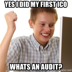 First Day on the internet kid - Yes I did my first ico Whats an audit?