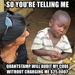 Skeptical 3rd World Kid - So you're telling me quantstamp will audit my code without charging me $25,000?