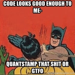 batman slap robin - Code looks good enough to ME- Quantstamp that shit or GTFO