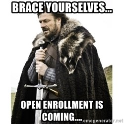 Imminent Ned  - Brace yourselves... Open enrollment is coming....
