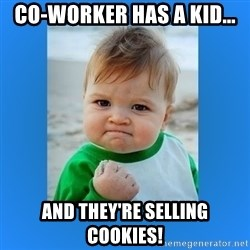 yes baby 2 - co-worker has a kid... and they're selling cookies!