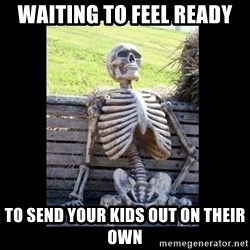 Still Waiting - Waiting to feel ready to send your kids out on their own