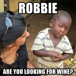 Skeptical 3rd World Kid - Robbie Are you looking for wine?