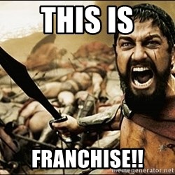 This Is Sparta Meme - THIS IS FRANCHISE!!