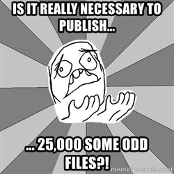 Whyyy??? - is it really necessary to publish... ... 25,000 some odd files?!