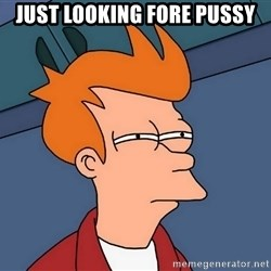 Futurama Fry - Just Looking fore pussy