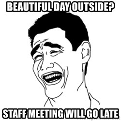 FU*CK THAT GUY - Beautiful day outside? staff meeting will go late