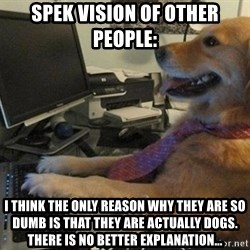 I have no idea what I'm doing - Dog with Tie - spek vision of other people: I think the only reason why they are so dumb is that they are actually dogs. There is no better explanation...
