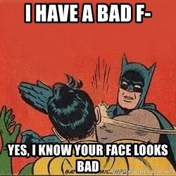batman slap robin - I have a bad f- yes, I know your face looks bad