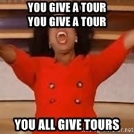 giving oprah - YOU GIVE A TOUR                       YOU GIVE A TOUR YOU ALL GIVE TOURS