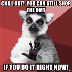 Chill Out Lemur - Chill OUt!  You CAN STILL SHOP THE OMT If you do it right now!