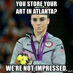 McKayla Maroney Not Impressed - You store your                      art in Atlanta? We're not impressed.