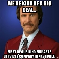 Anchorman Birthday - We're kind of a big deal... first of our kind fine arts services company in Nashville.